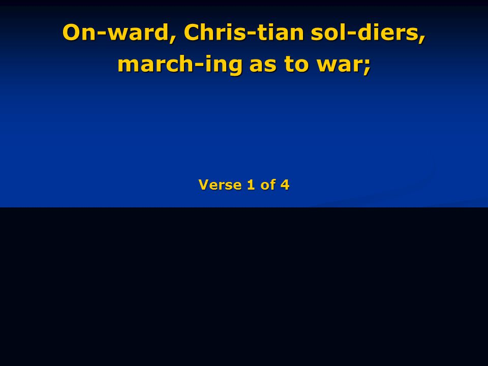 On-ward, Chris-tian sol-diers, march-ing as to war; Verse 1 of 4