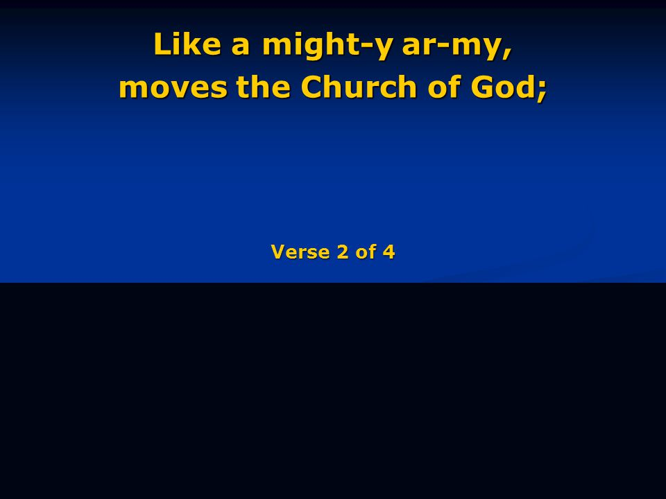 Like a might-y ar-my, moves the Church of God; Verse 2 of 4
