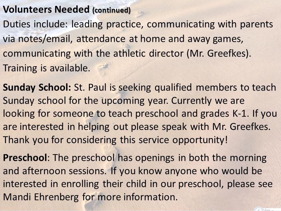 (continued) Volunteers Needed (continued) Duties include: leading practice, communicating with parents via notes/email, attendance at home and away games, communicating with the athletic director (Mr.