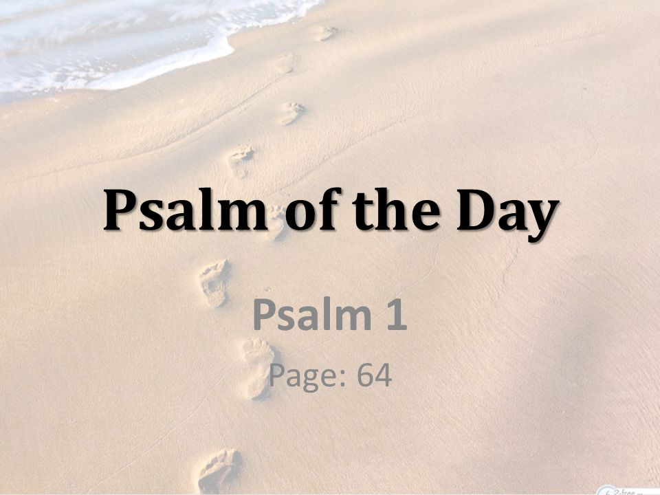 Psalm of the Day Psalm 1 Page: 64