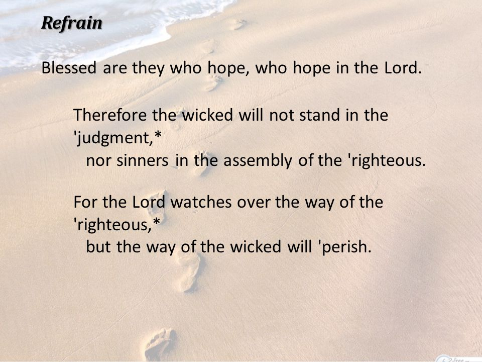 Refrain Refrain Blessed are they who hope, who hope in the Lord.