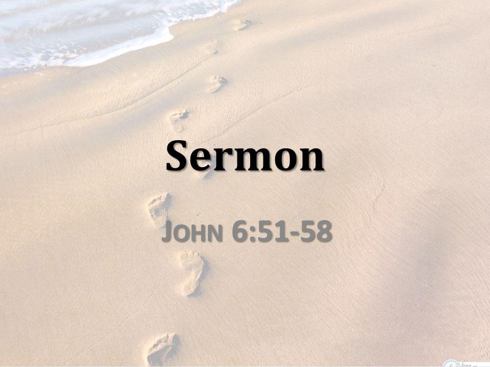 Sermon J OHN 6:51-58
