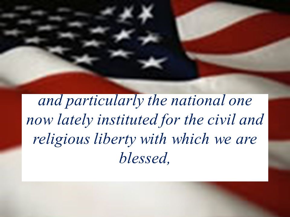 and particularly the national one now lately instituted for the civil and religious liberty with which we are blessed,
