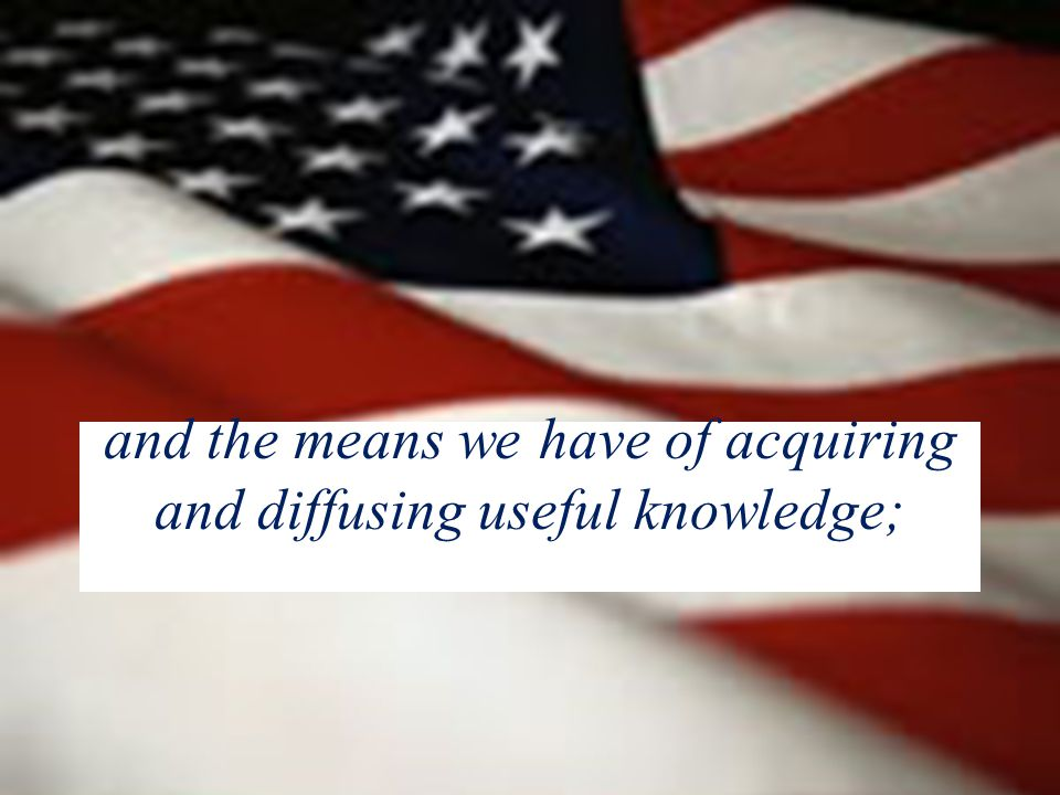 and the means we have of acquiring and diffusing useful knowledge;