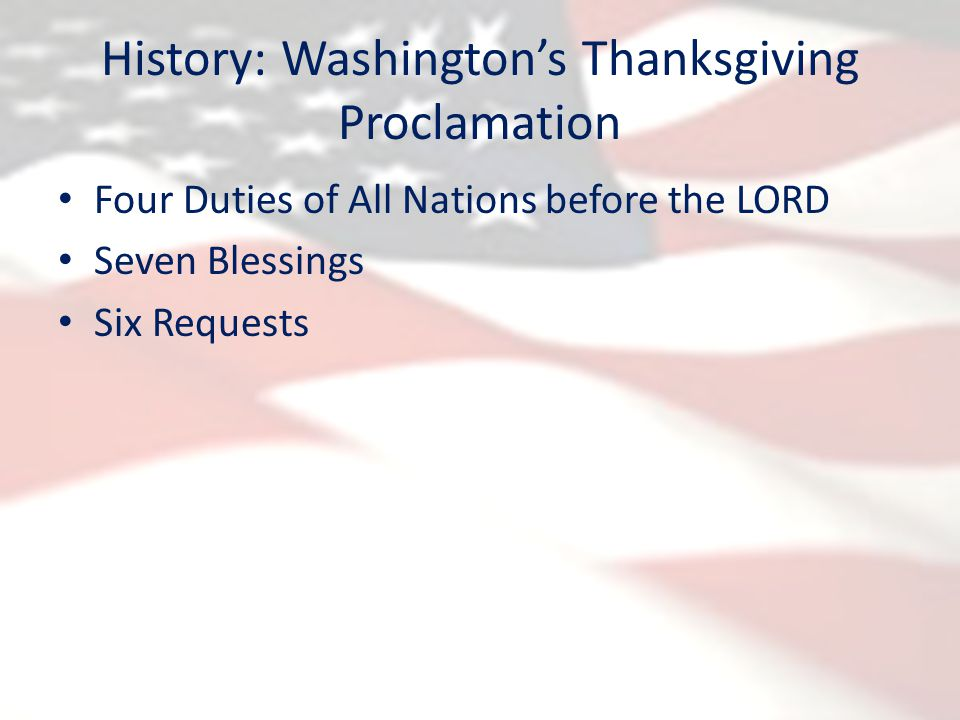 History: Washington's Thanksgiving Proclamation Four Duties of All Nations before the LORD Seven Blessings Six Requests