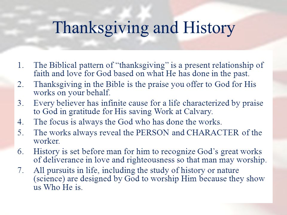 Thanksgiving and History 1.The Biblical pattern of thanksgiving is a present relationship of faith and love for God based on what He has done in the past.
