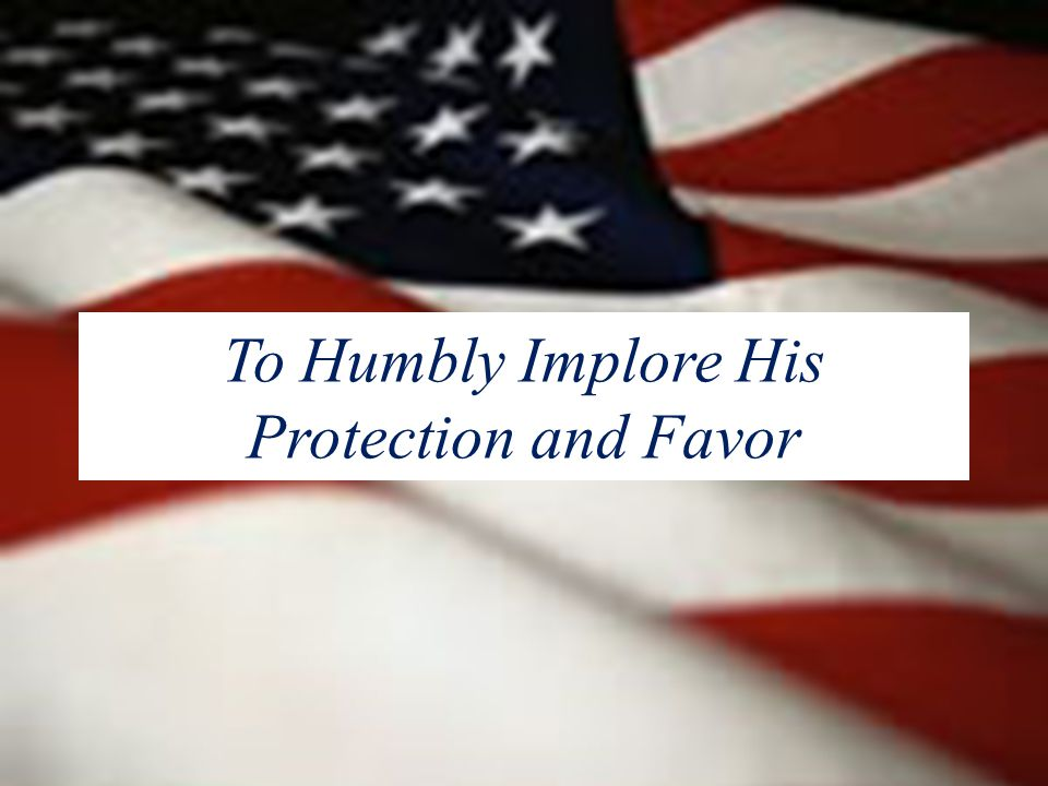 To Humbly Implore His Protection and Favor