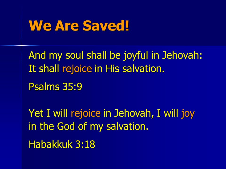 We Are Saved. And my soul shall be joyful in Jehovah: It shall rejoice in His salvation.