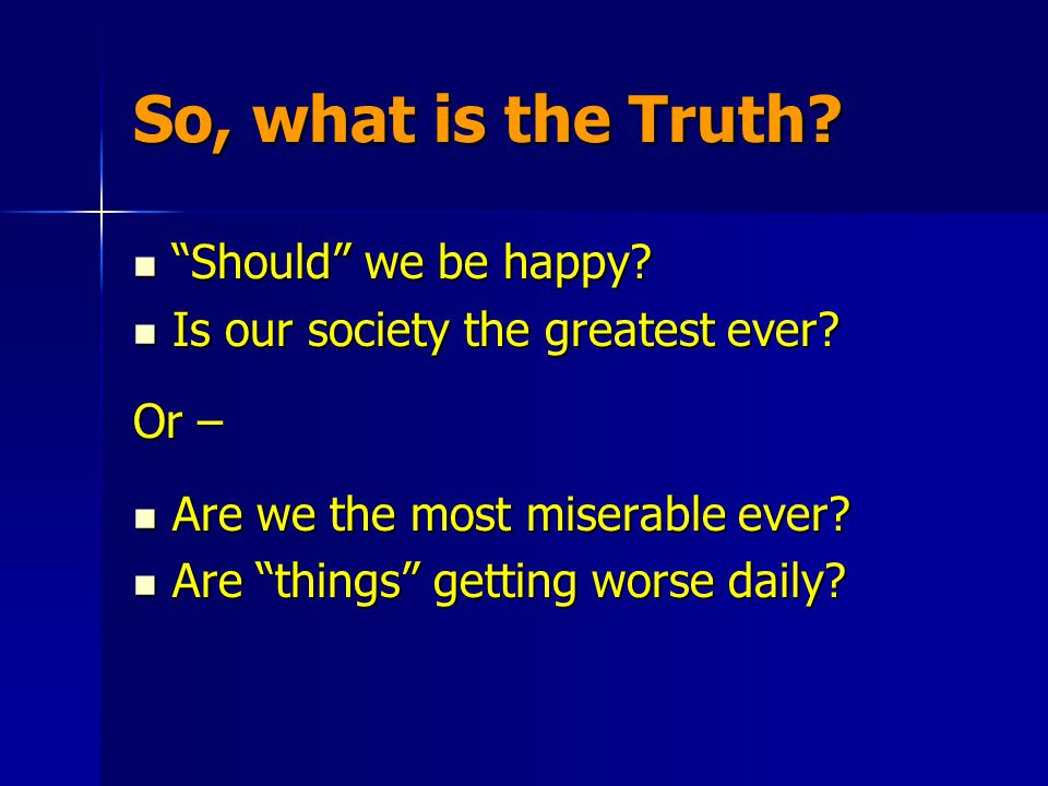 So, what is the Truth. Should we be happy. Should we be happy.