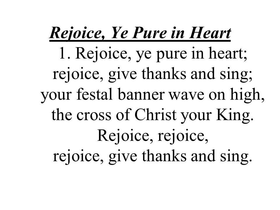 Rejoice, Ye Pure in Heart 1.