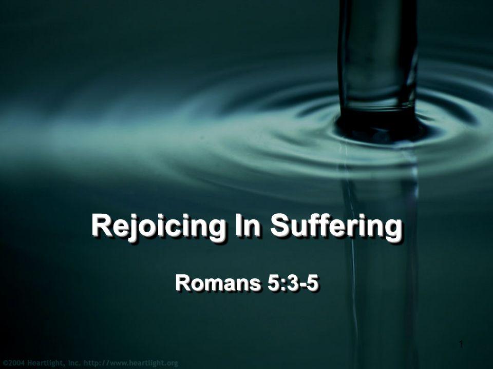 1 Rejoicing In Suffering Romans 5:3-5