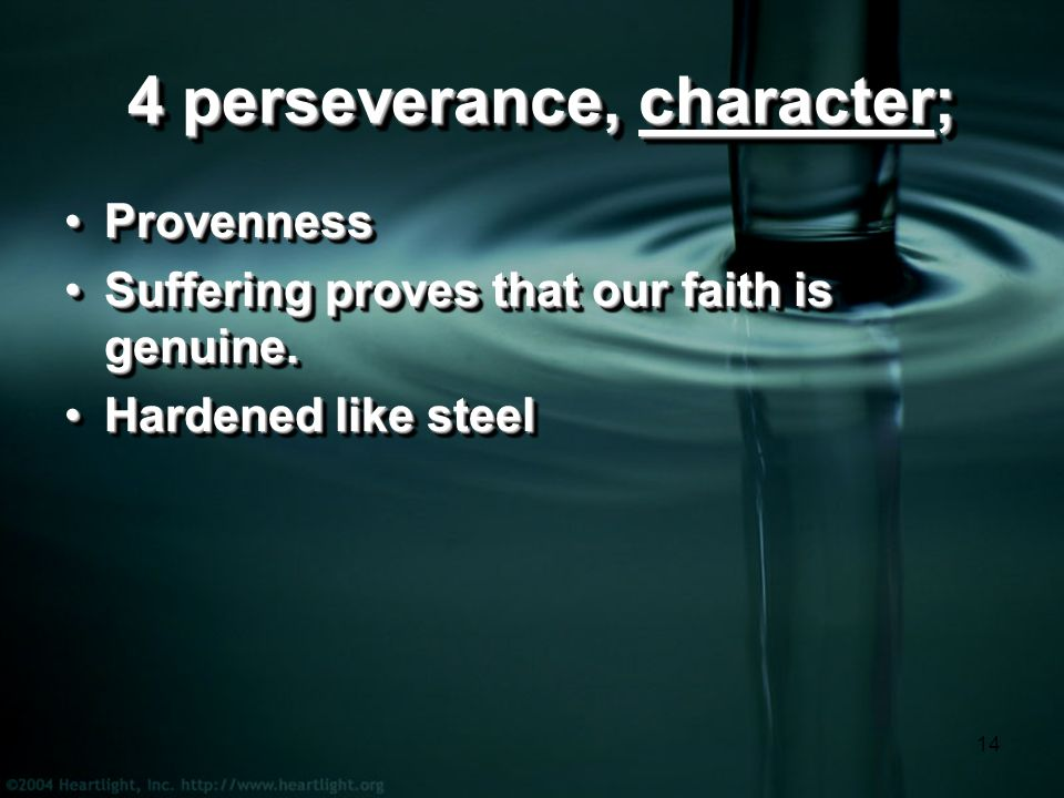 14 4 perseverance, character; 4 perseverance, character; ProvennessProvenness Suffering proves that our faith is genuine.Suffering proves that our faith is genuine.