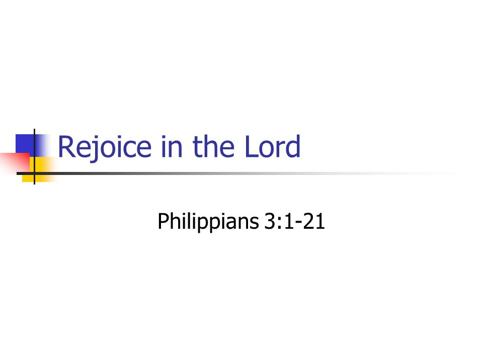 Rejoice in the Lord Philippians 3:1-21