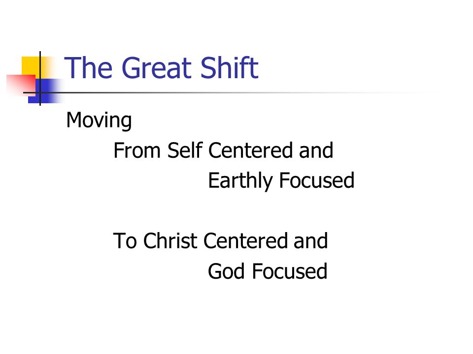 The Great Shift Moving From Self Centered and Earthly Focused To Christ Centered and God Focused