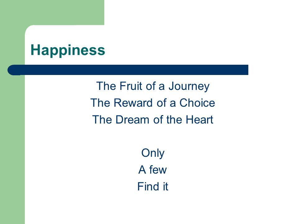 Happiness The Fruit of a Journey The Reward of a Choice The Dream of the Heart Only A few Find it