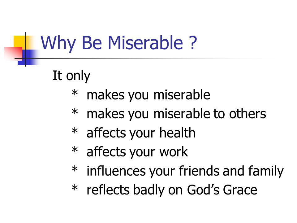 Why Be Miserable .