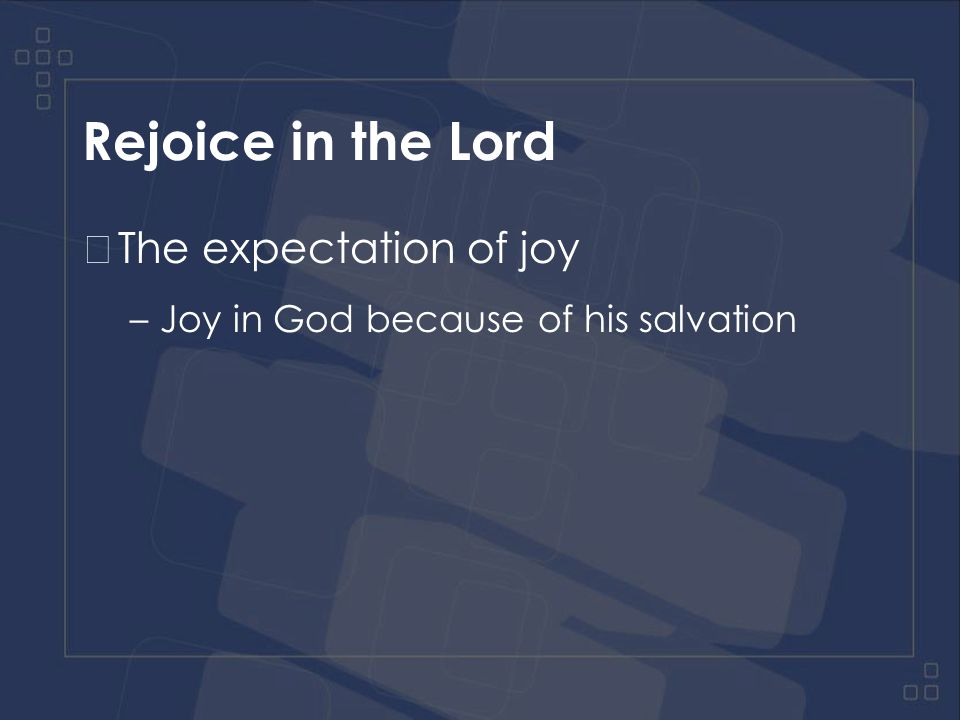 Rejoice in the Lord The command to rejoice –Rejoice in the Lord always, I will say it again rejoice.