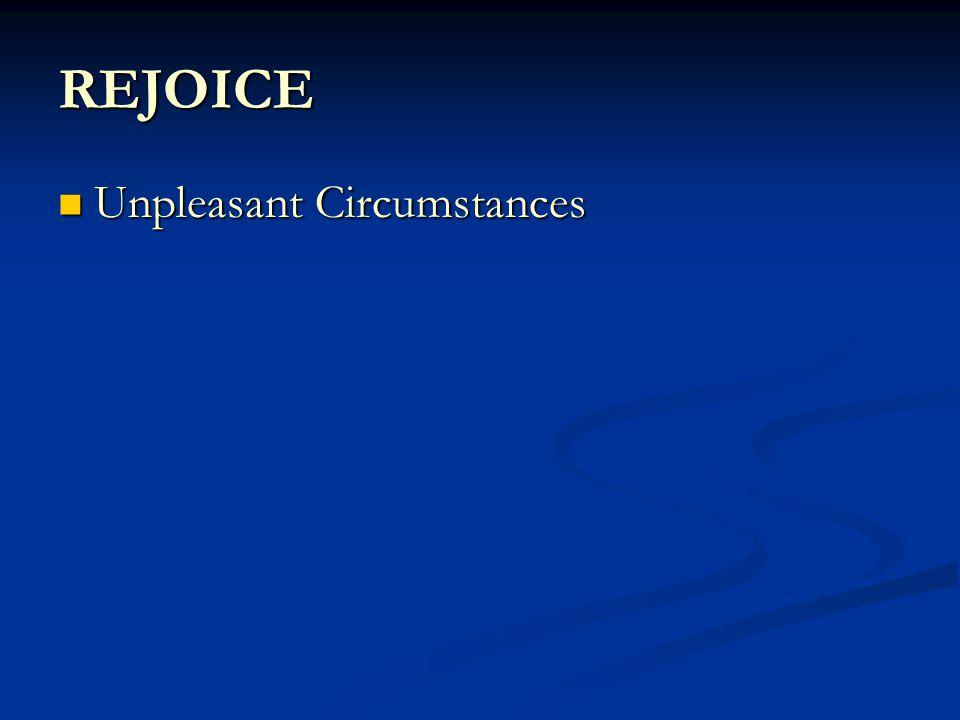 REJOICE Unpleasant Circumstances Unpleasant Circumstances