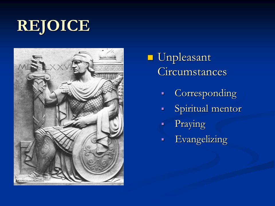 REJOICE Unpleasant Circumstances  Corresponding  Spiritual mentor  Praying  Evangelizing