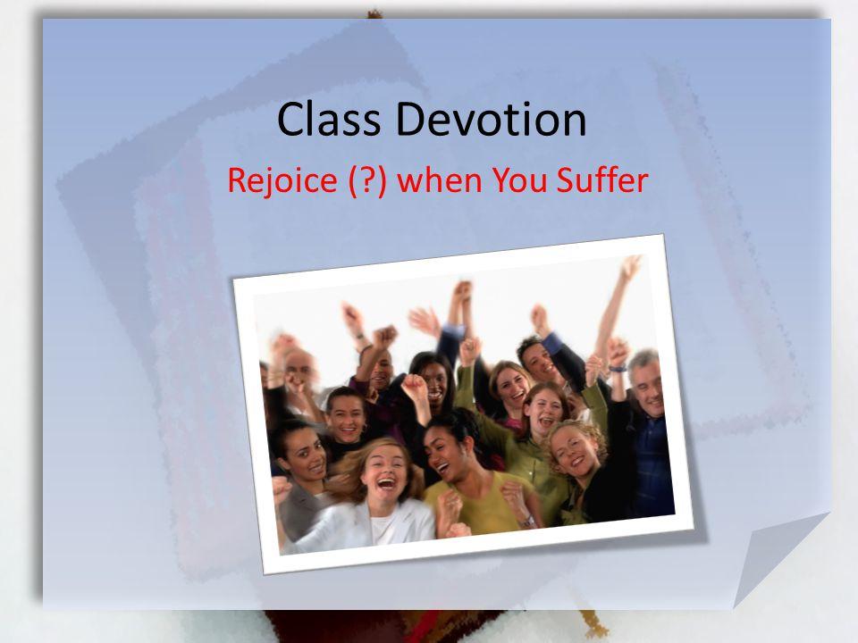 Class Devotion Rejoice (?) when You Suffer