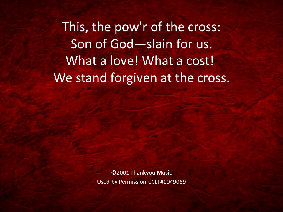 This, the pow r of the cross: Son of God—slain for us.