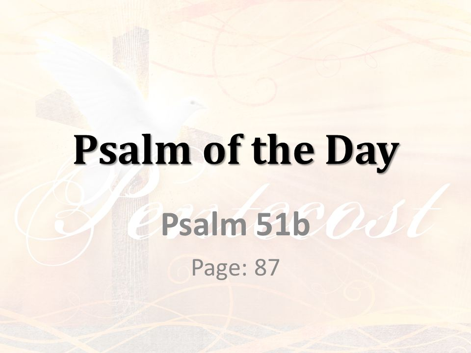 Psalm of the Day Psalm 51b Page: 87