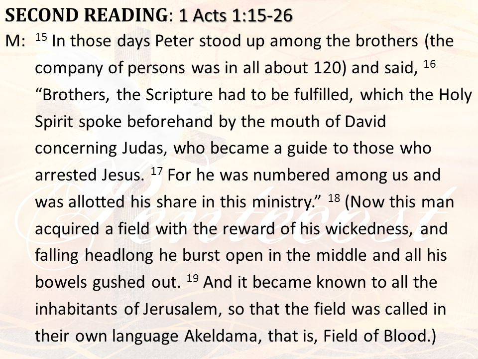 1 Acts 1:15-26 SECOND READING : 1 Acts 1:15-26 M: 15 In those days Peter stood up among the brothers (the company of persons was in all about 120) and