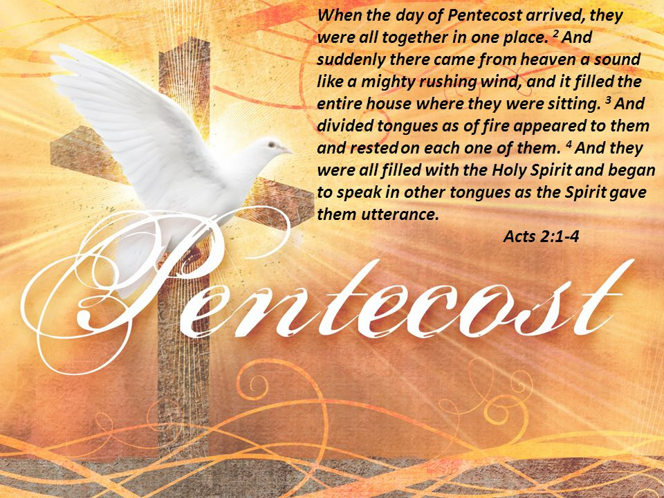 When the day of Pentecost arrived, they were all together in one place. 2 And suddenly there came from heaven a sound like a mighty rushing wind, and