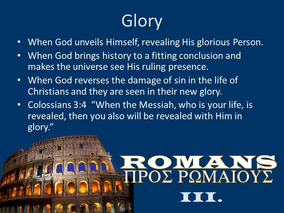 Glory When God unveils Himself, revealing His glorious Person. When God brings history to a fitting conclusion and makes the universe see His ruling p