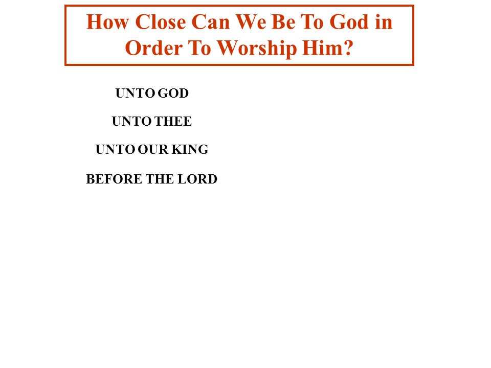 How Close Can We Be To God in Order To Worship Him.
