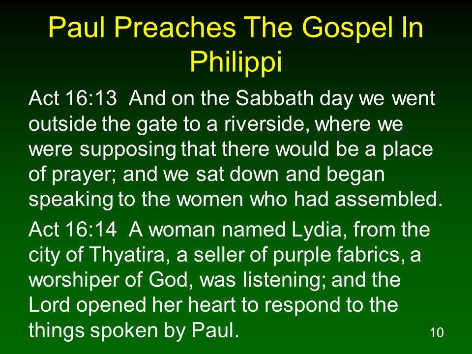 10 Paul Preaches The Gospel In Philippi Act 16:13 And on the Sabbath day we went outside the gate to a riverside, where we were supposing that there would be a place of prayer; and we sat down and began speaking to the women who had assembled.