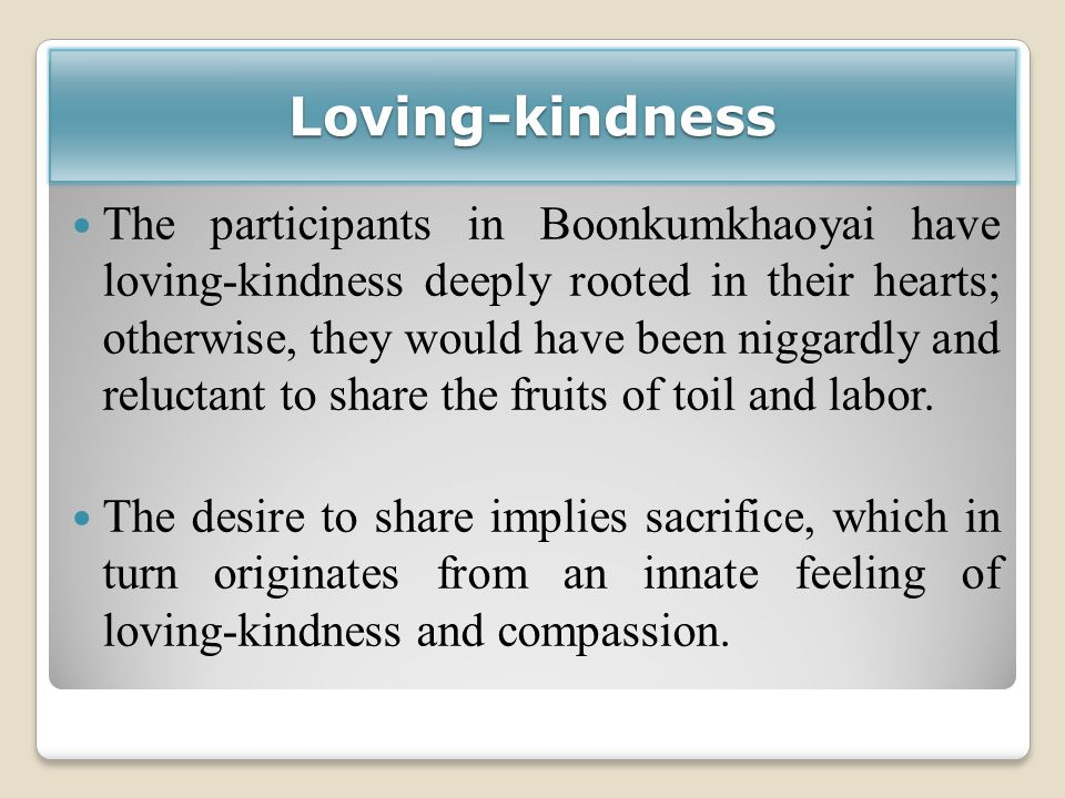 Loving-kindness The participants in Boonkumkhaoyai have loving-kindness deeply rooted in their hearts; otherwise, they would have been niggardly and r