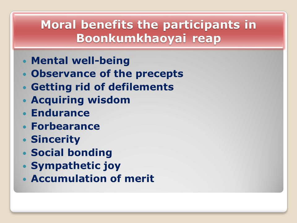 Moral benefits the participants in Boonkumkhaoyai reap Mental well-being Observance of the precepts Getting rid of defilements Acquiring wisdom Endura