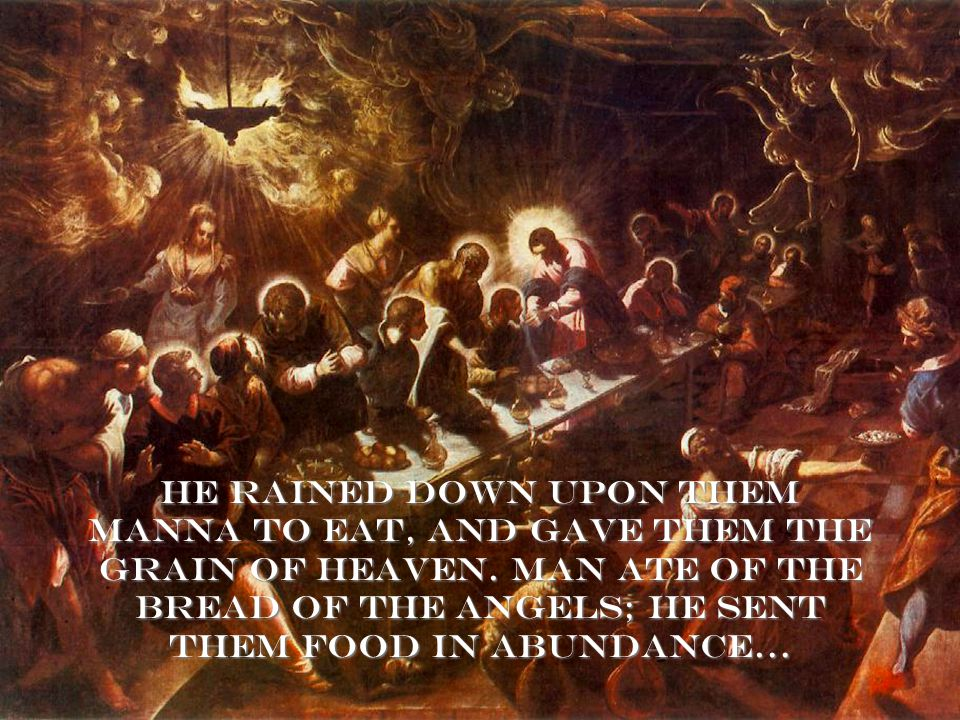 He rained down upon them manna to eat, and gave them the grain of heaven.