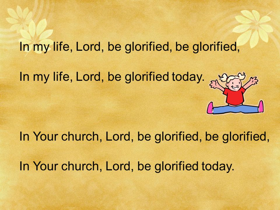 In my life, Lord, be glorified, be glorified, In my life, Lord, be glorified today.