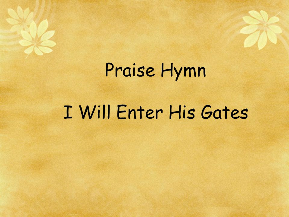 Praise Hymn I Will Enter His Gates