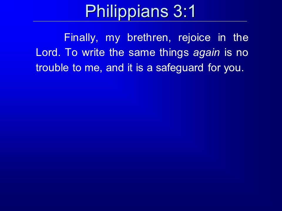 Philippians 3:1 Finally, my brethren, rejoice in the Lord.