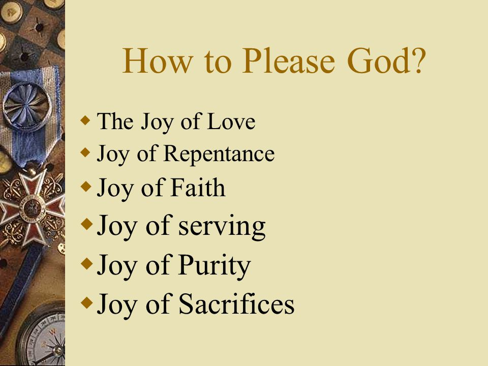  The Joy of Love  Joy of Repentance  Joy of Faith  Joy of serving  Joy of Purity  Joy of Sacrifices