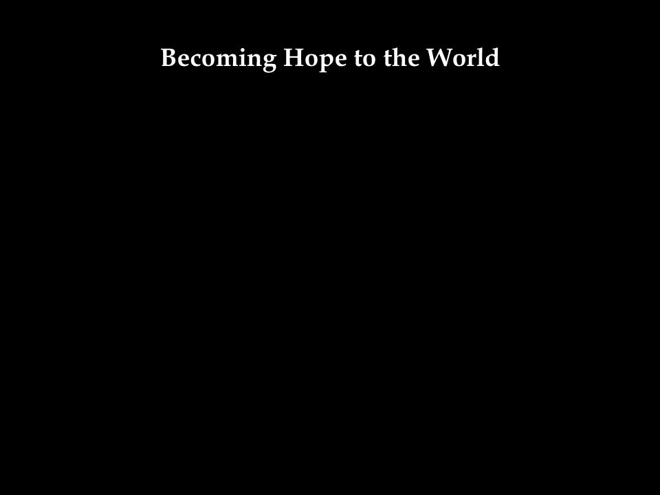 Becoming Hope to the World