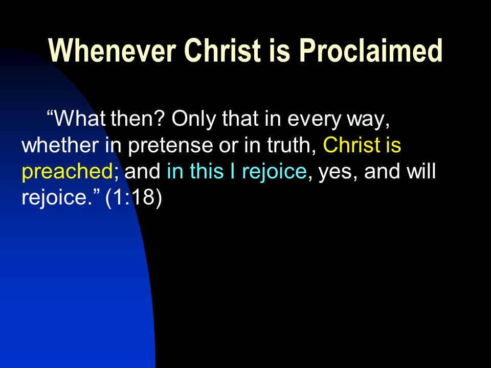Whenever Christ is Proclaimed What then.