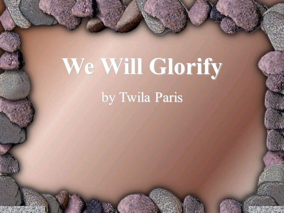 We Will Glorify by Twila Paris