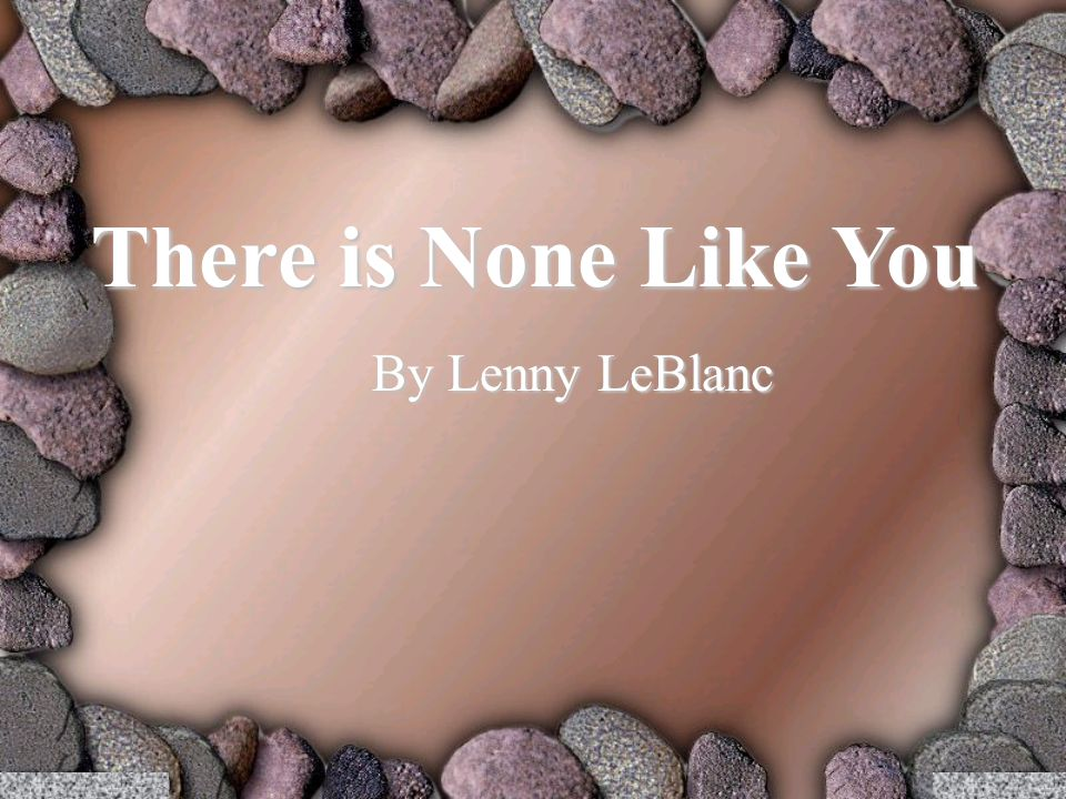 There is None Like You By Lenny LeBlanc