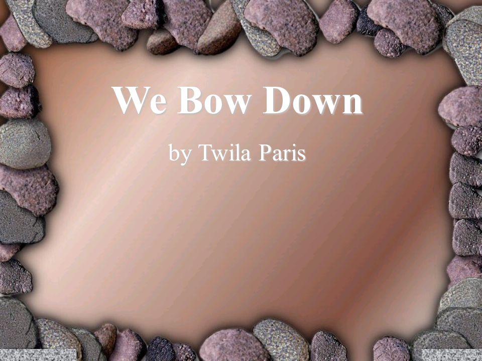 We Bow Down by Twila Paris