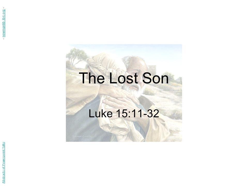 The Lost Son Luke 15:11-32 Abstracts of Powerpoint Talks - newmanlib.ibri.org -newmanlib.ibri.org