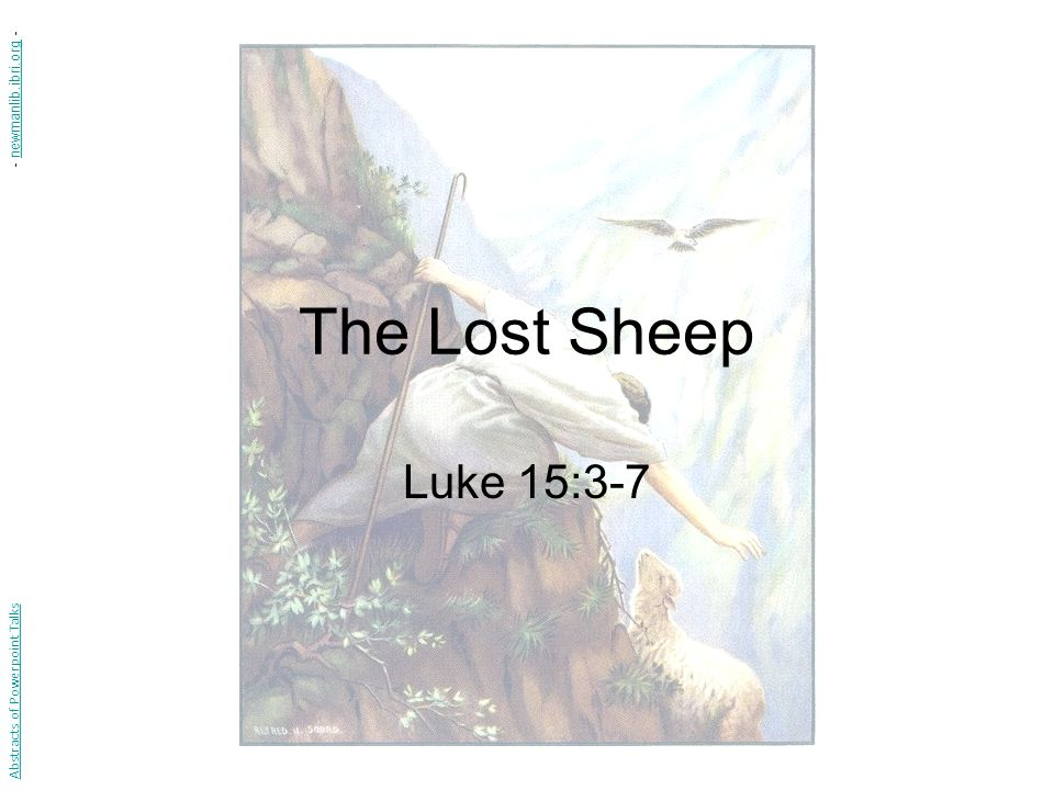 The Lost Sheep Luke 15:3-7 Abstracts of Powerpoint Talks - newmanlib.ibri.org -newmanlib.ibri.org