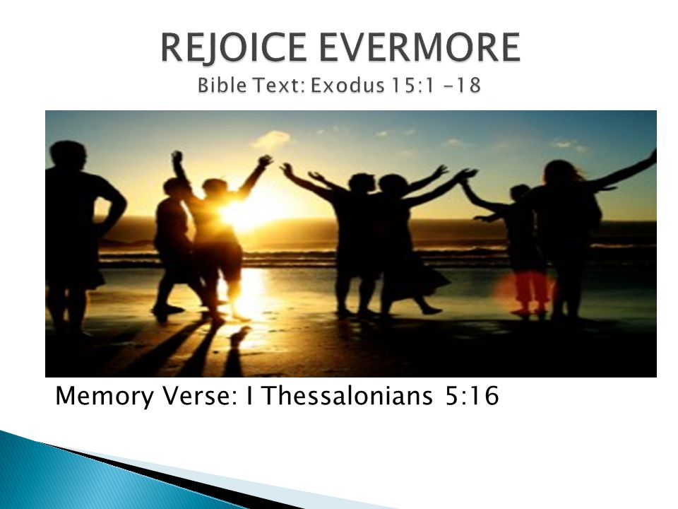 Memory Verse: I Thessalonians 5:16