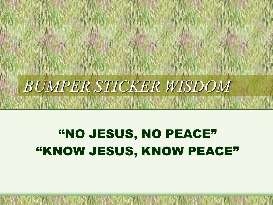 BUMPER STICKER WISDOM NO JESUS, NO PEACE KNOW JESUS, KNOW PEACE