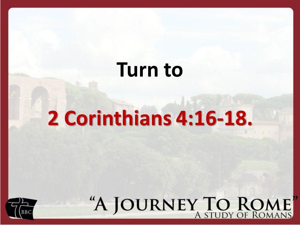 Turn to 2 Corinthians 4:16-18.