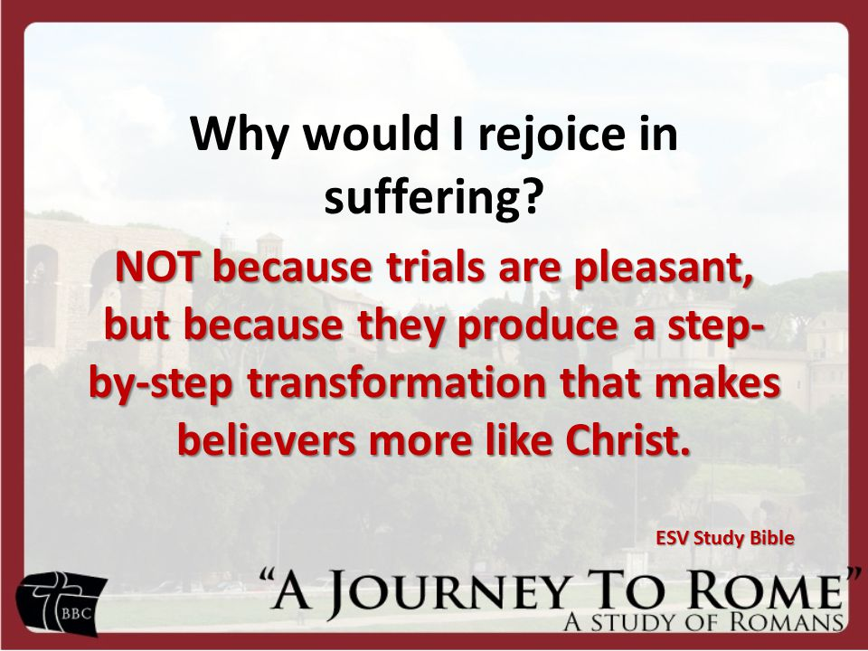 Why would I rejoice in suffering.