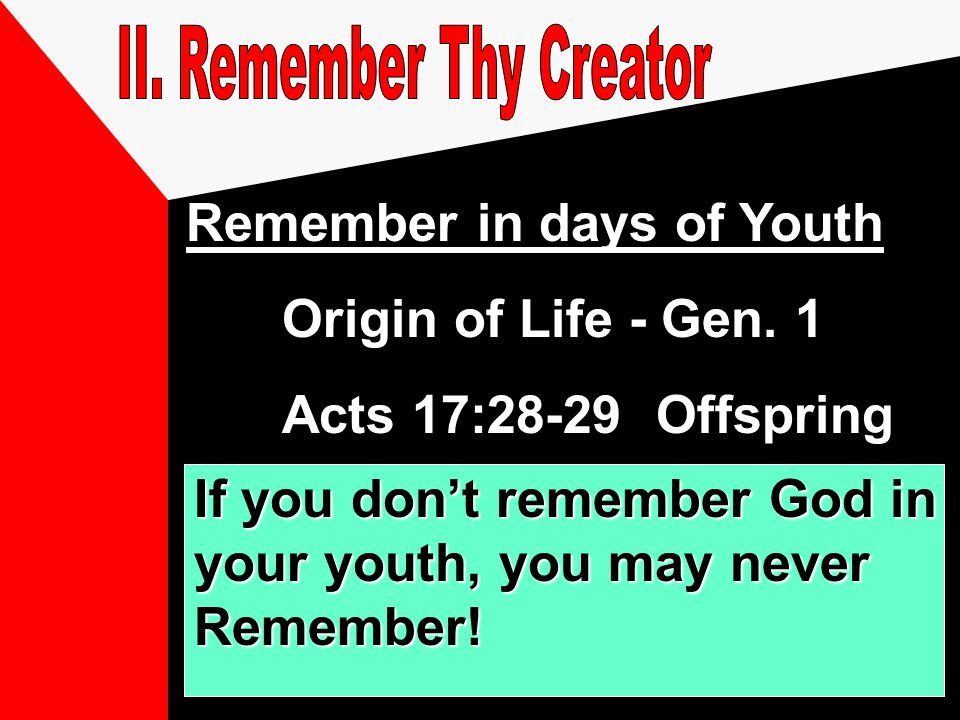 Remember in days of Youth Origin of Life - Gen. 1 Acts 17:28-29 Offspring If you don't remember God in your youth, you may never Remember!